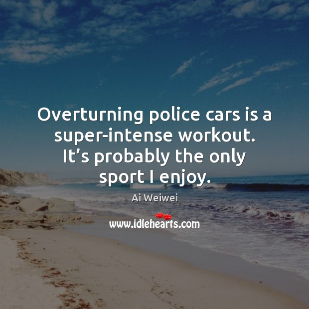 Overturning police cars is a super-intense workout. It's probably the only Image
