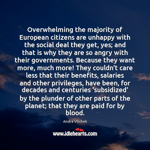 Overwhelming the majority of European citizens are unhappy with the social deal Andre Vltchek Picture Quote