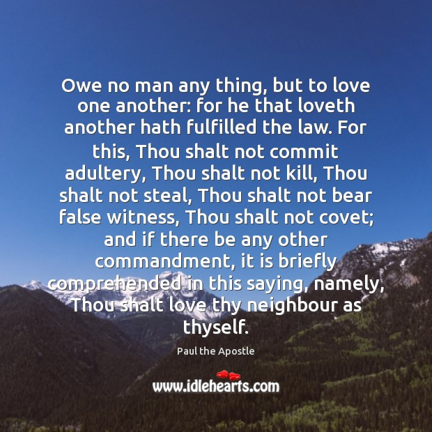 Owe no man any thing, but to love one another: for he Paul the Apostle Picture Quote