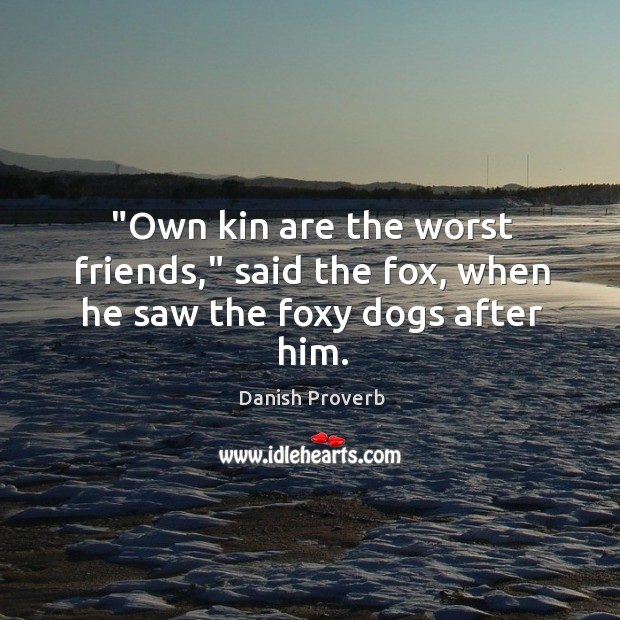 """""""own kin are the worst friends,"""" said the fox Danish Proverbs Image"""