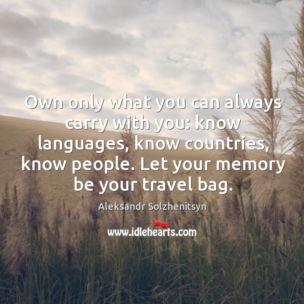 Image, Own only what you can always carry with you: know languages, know countries, know people.