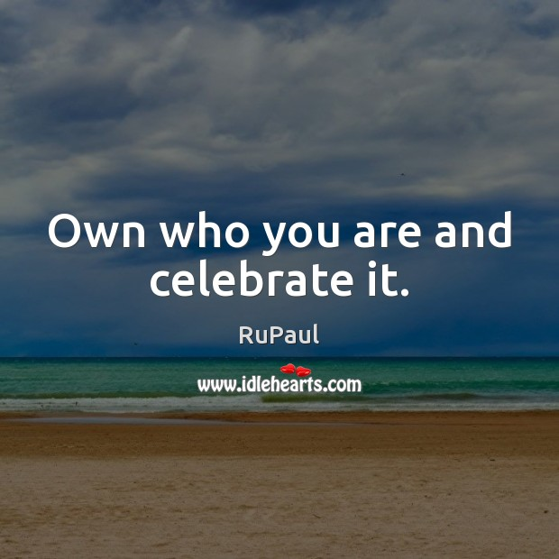 Image, Own who you are and celebrate it.