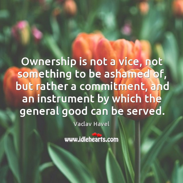 Ownership is not a vice, not something to be ashamed of, but Image