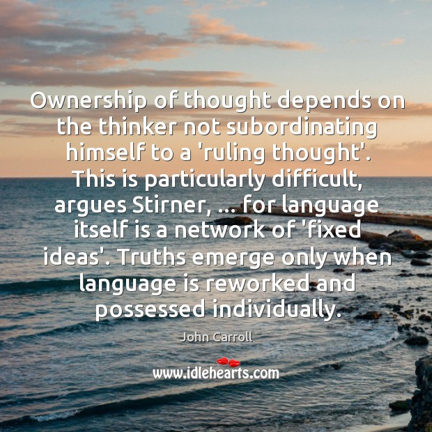 Ownership of thought depends on the thinker not subordinating himself to a John Carroll Picture Quote
