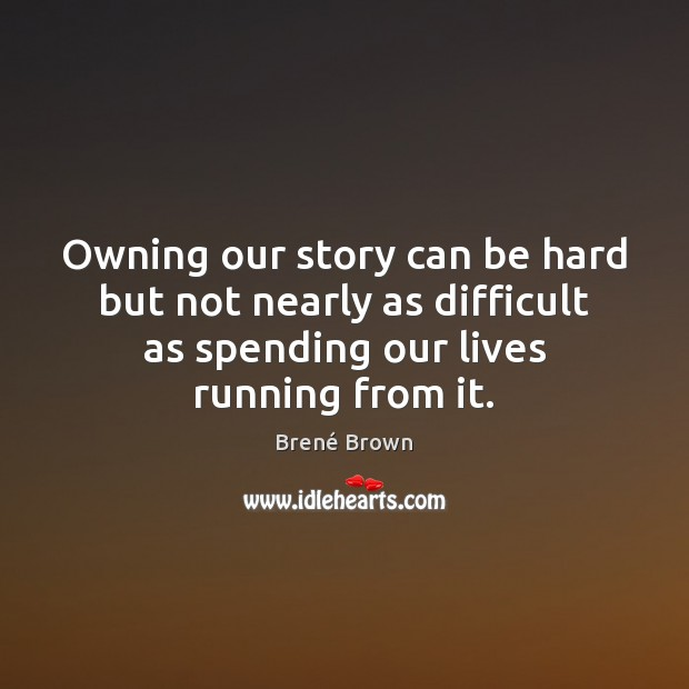 Image, Owning our story can be hard but not nearly as difficult as