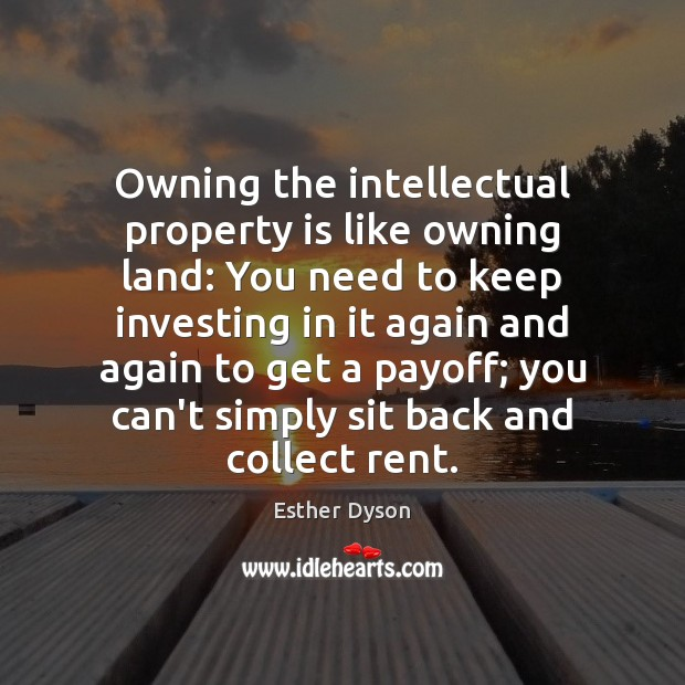 Owning the intellectual property is like owning land: You need to keep Esther Dyson Picture Quote