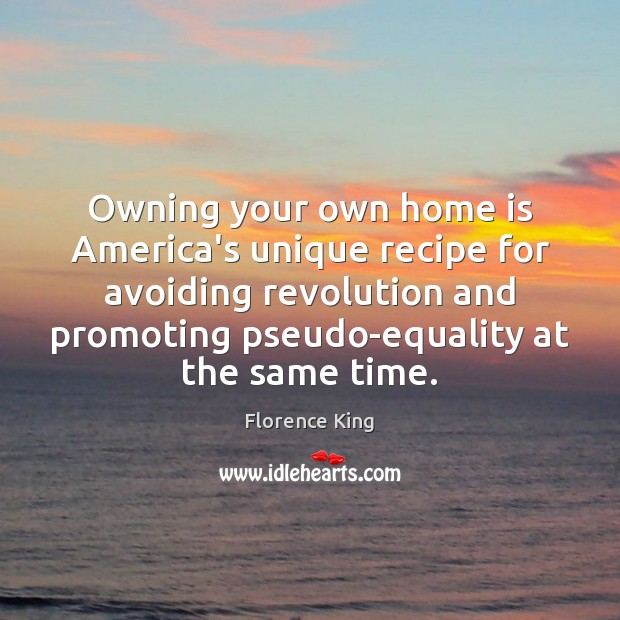 Owning your own home is America's unique recipe for avoiding revolution and Home Quotes Image
