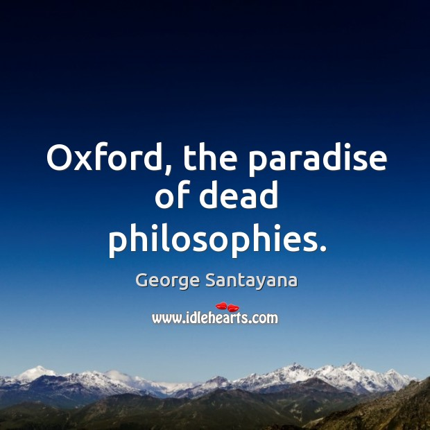 Oxford, the paradise of dead philosophies. Image