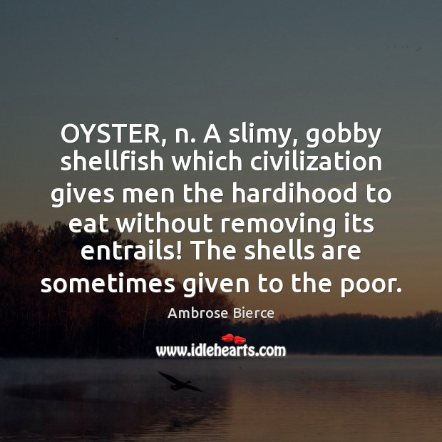 Image, OYSTER, n. A slimy, gobby shellfish which civilization gives men the hardihood