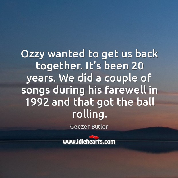 Ozzy wanted to get us back together. It's been 20 years. Image