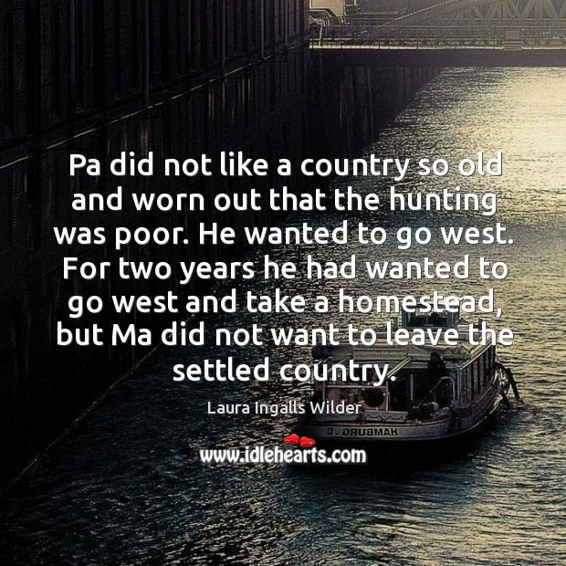 Image, Pa did not like a country so old and worn out that the hunting was poor.