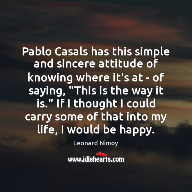 Image, Pablo Casals has this simple and sincere attitude of knowing where it's