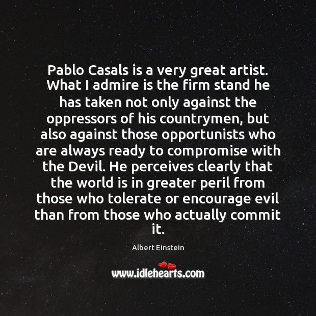 Image, Pablo Casals is a very great artist. What I admire is the