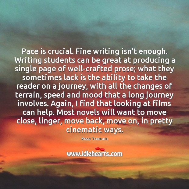 Pace is crucial. Fine writing isn't enough. Writing students can be great Rose Tremain Picture Quote