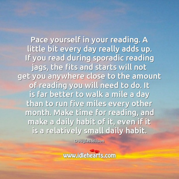Pace yourself in your reading. A little bit every day really adds Image