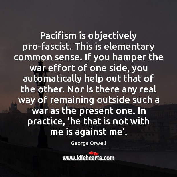 Pacifism is objectively pro-fascist. This is elementary common sense. If you hamper Image