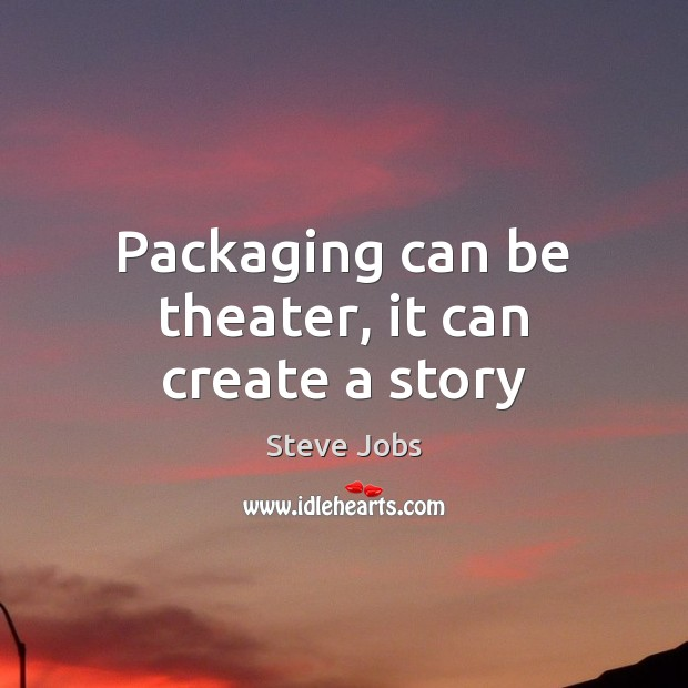 Image, Packaging can be theater, it can create a story