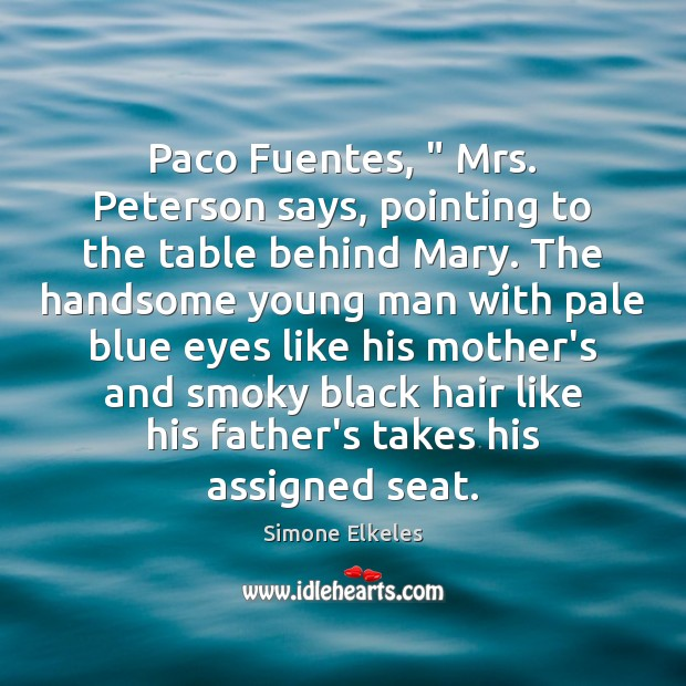 """Image, Paco Fuentes, """" Mrs. Peterson says, pointing to the table behind Mary. The"""