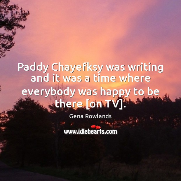Paddy Chayefksy was writing and it was a time where everybody was Image