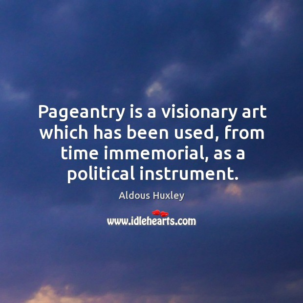 Image, Pageantry is a visionary art which has been used, from time immemorial,
