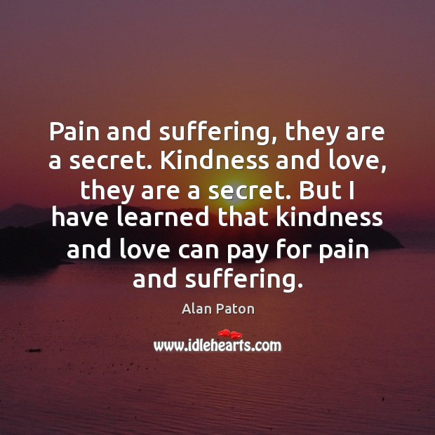 Pain and suffering, they are a secret. Kindness and love, they are Image