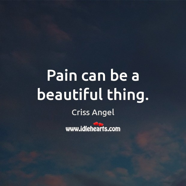 Pain can be a beautiful thing. Image