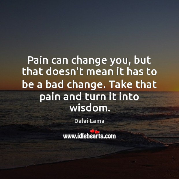 Image, Pain can change you, but that doesn't mean it has to be