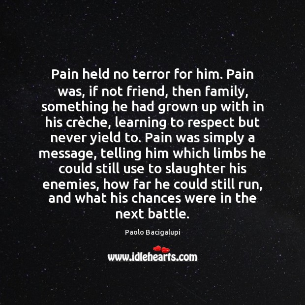 Pain held no terror for him. Pain was, if not friend, then Image
