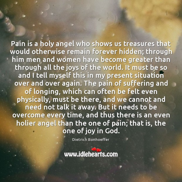 Pain is a holy angel who shows us treasures that would otherwise Dietrich Bonhoeffer Picture Quote