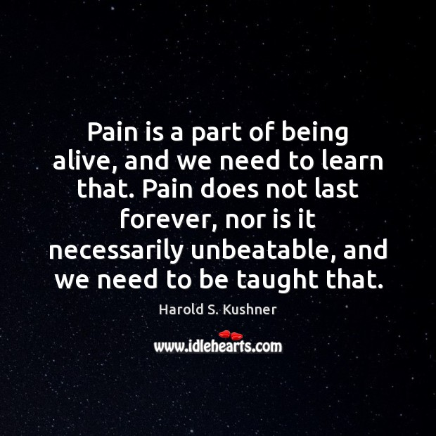 Harold S. Kushner Picture Quote image saying: Pain is a part of being alive, and we need to learn