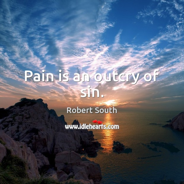 Pain is an outcry of sin. Pain Quotes Image