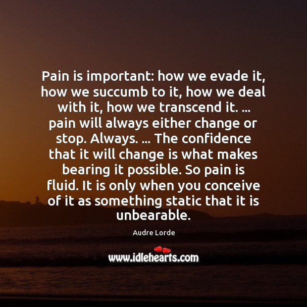 Image, Pain is important: how we evade it, how we succumb to it,