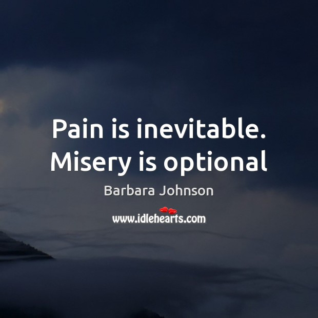 Pain is inevitable. Misery is optional Barbara Johnson Picture Quote