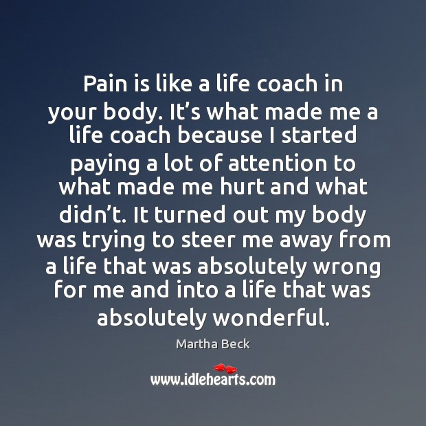 Pain is like a life coach in your body. It's what Martha Beck Picture Quote
