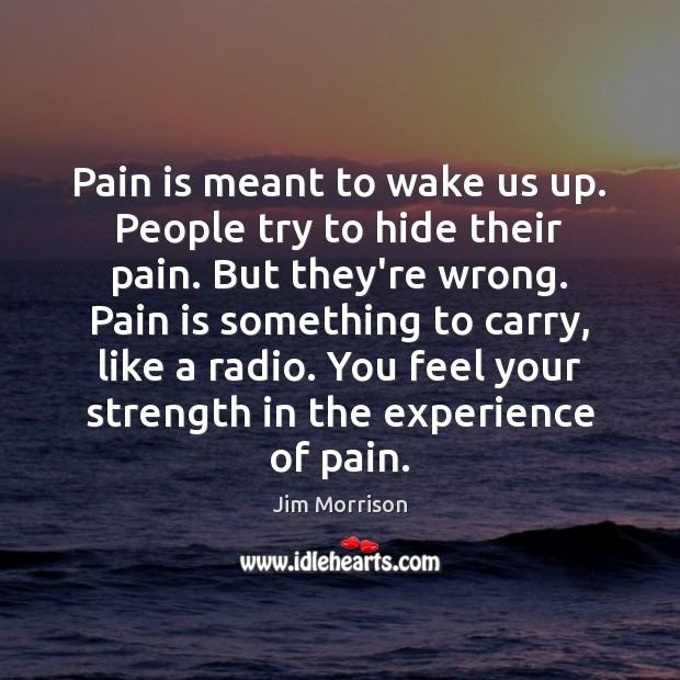 Image, Pain is meant to wake us up. People try to hide their