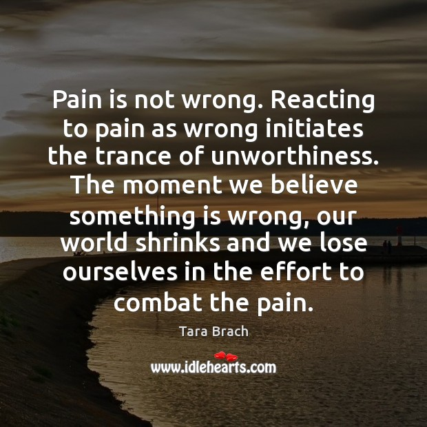 Pain is not wrong. Reacting to pain as wrong initiates the trance Pain Quotes Image