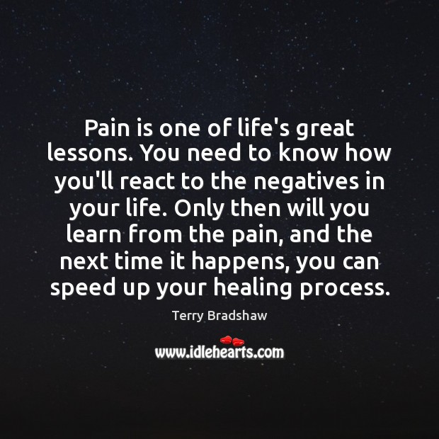 Pain is one of life's great lessons. You need to know how Pain Quotes Image
