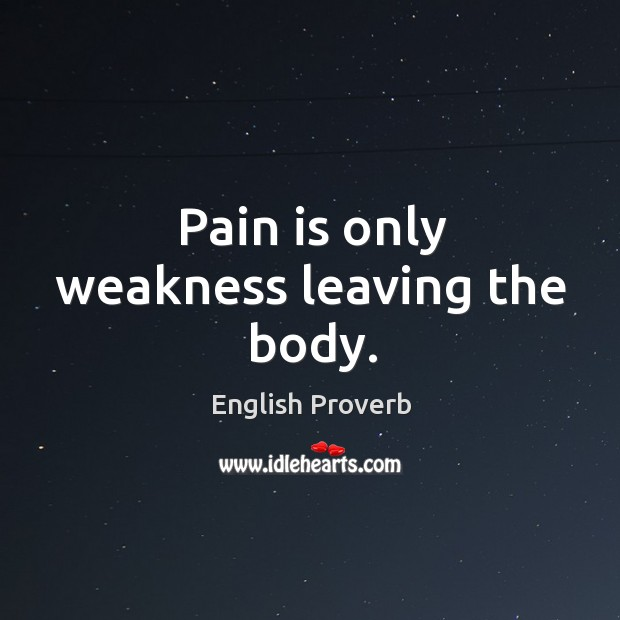 Image, Pain is only weakness leaving the body.