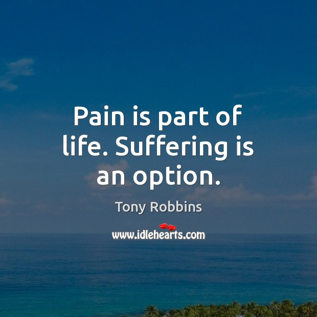 Pain is part of life. Suffering is an option. Pain Quotes Image