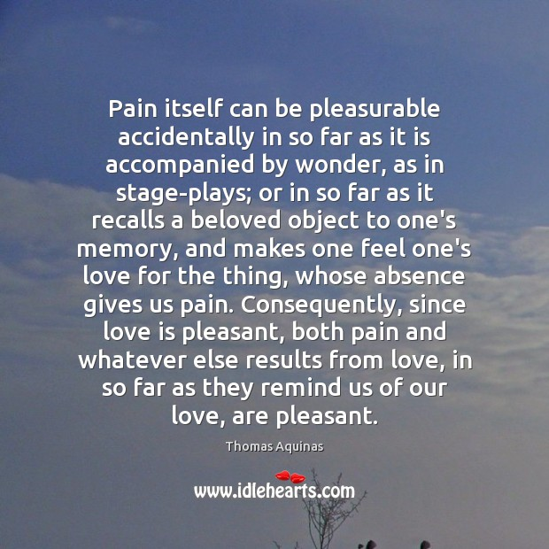 Image, Pain itself can be pleasurable accidentally in so far as it is