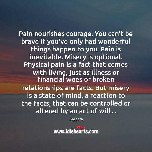 Image, Pain nourishes courage. You can't be brave if you've only had wonderful