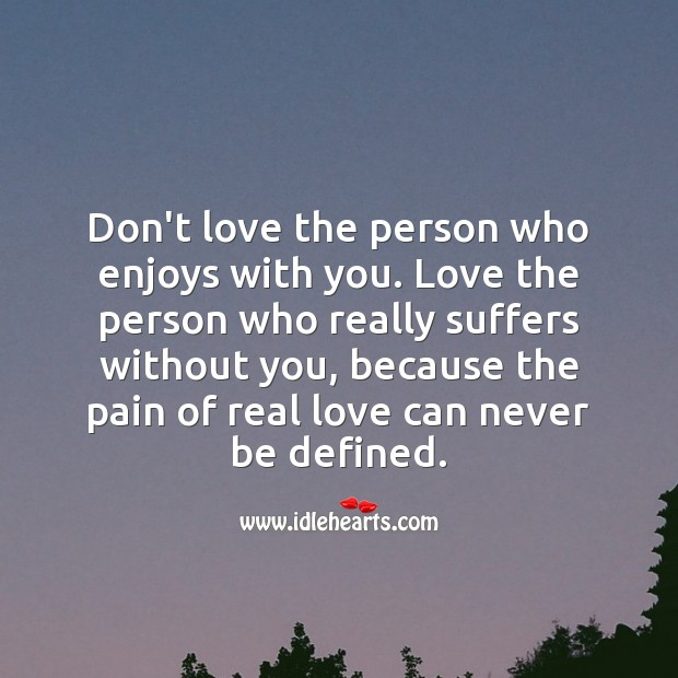 Pain of real love can never be defined. Real Love Quotes Image