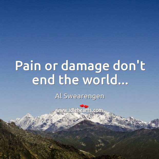 Image, Pain or damage don't end the world…