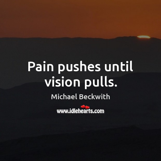 Image, Pain pushes until vision pulls.