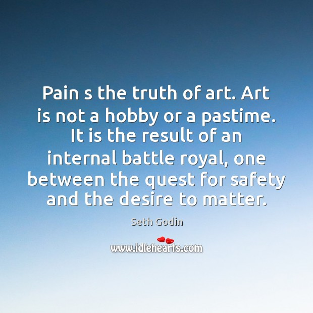 Pain s the truth of art. Art is not a hobby or Seth Godin Picture Quote