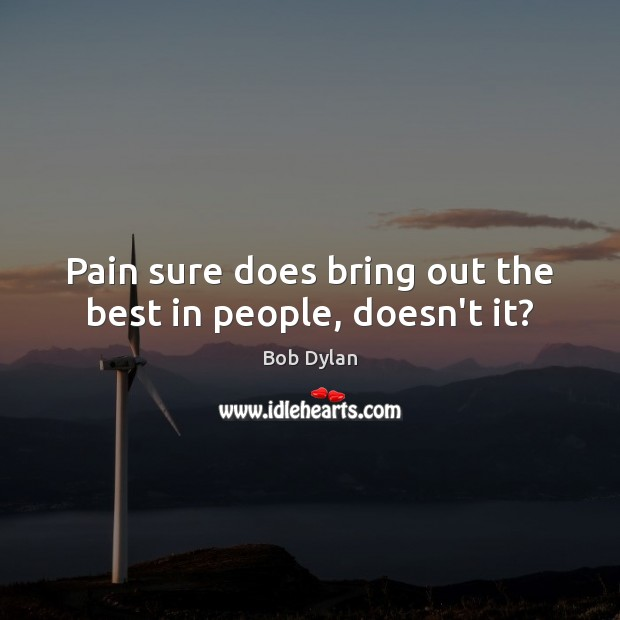 Pain sure does bring out the best in people, doesn't it? Image