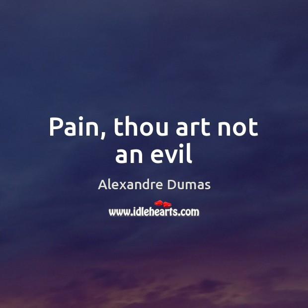 Pain, thou art not an evil Image