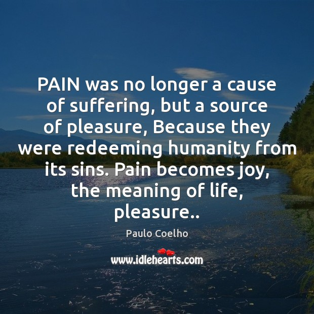 PAIN was no longer a cause of suffering, but a source of Image