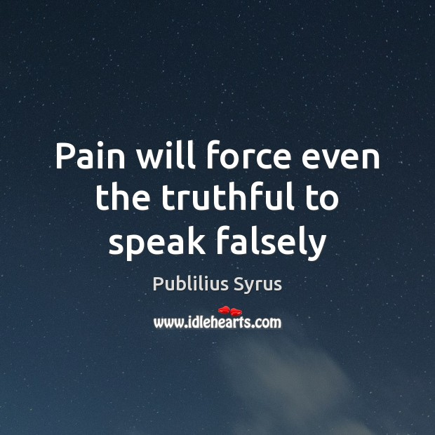 Pain will force even the truthful to speak falsely Publilius Syrus Picture Quote
