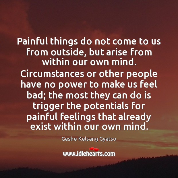 Painful things do not come to us from outside, but arise from Geshe Kelsang Gyatso Picture Quote
